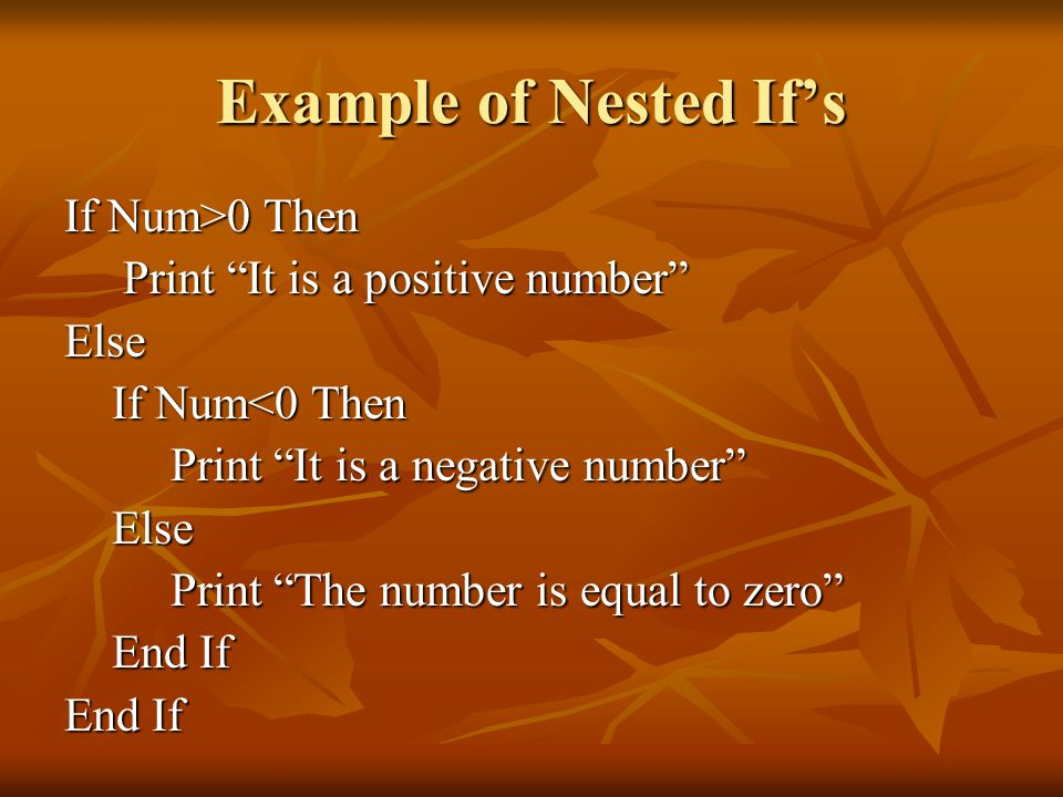 Example of Nested If's If Num>0 Then