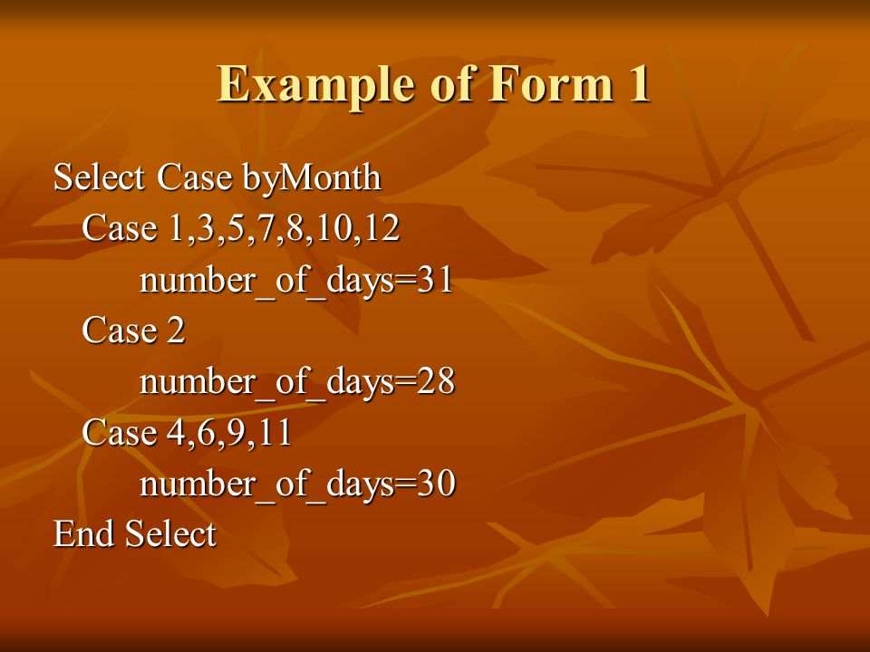 Example of Form 1 Select Case byMonth Case 1,3,5,7,8,10,12