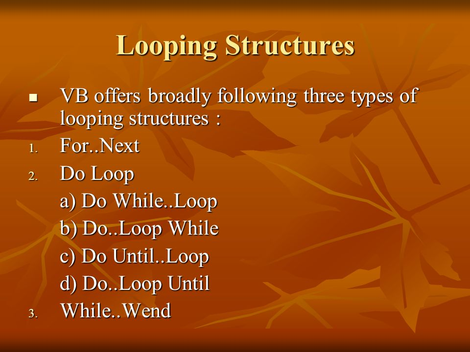 Looping Structures VB offers broadly following three types of looping structures : For..Next. Do Loop.
