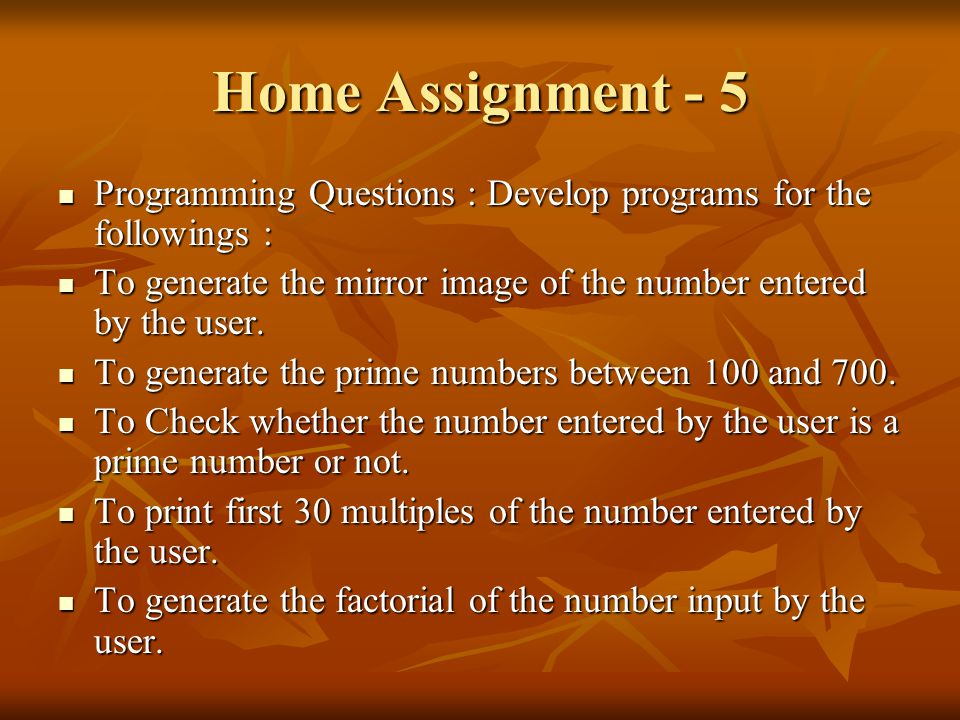 Home Assignment - 5 Programming Questions : Develop programs for the followings : To generate the mirror image of the number entered by the user.