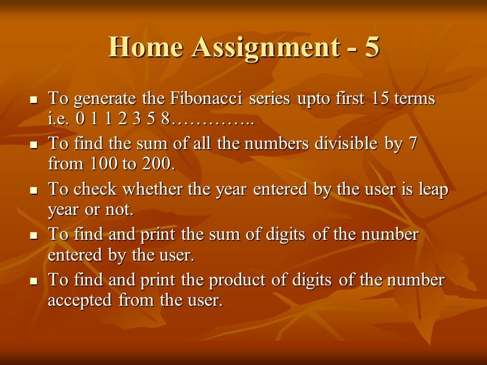 Home Assignment - 5 To generate the Fibonacci series upto first 15 terms i.e. 0 1 1 2 3 5 8…………..
