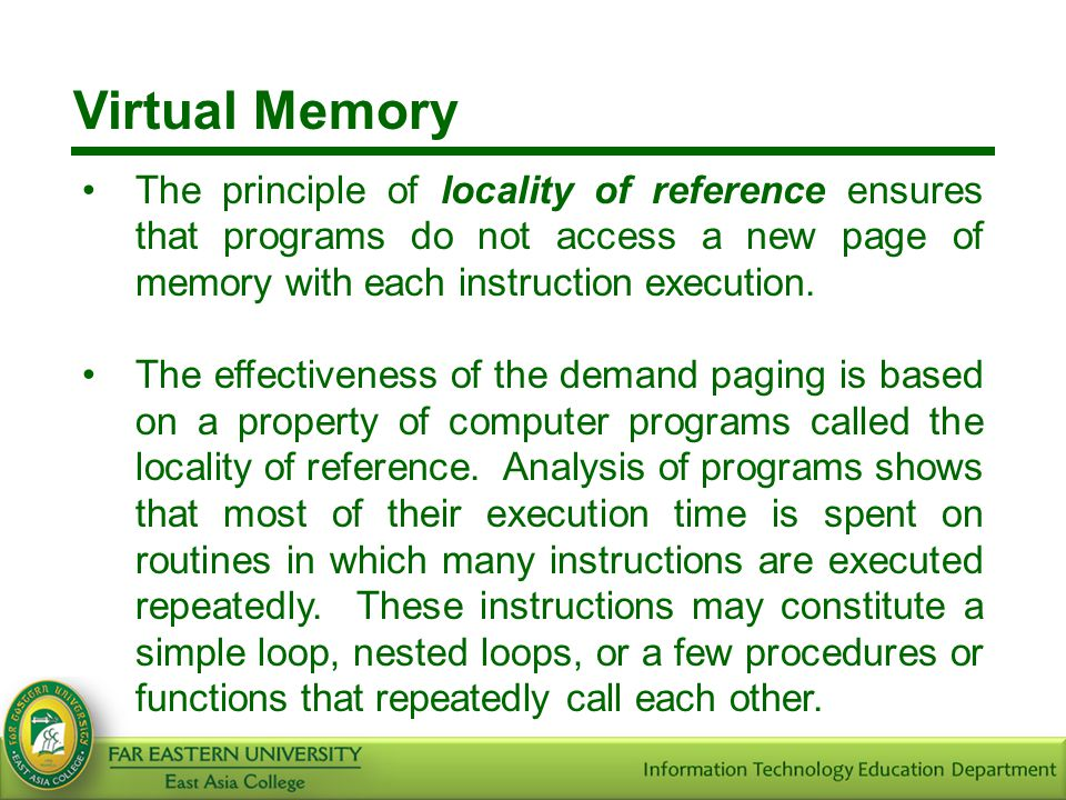 Virtual Memory The principle of locality of reference ensures that programs do not access a new page of memory with each instruction execution.