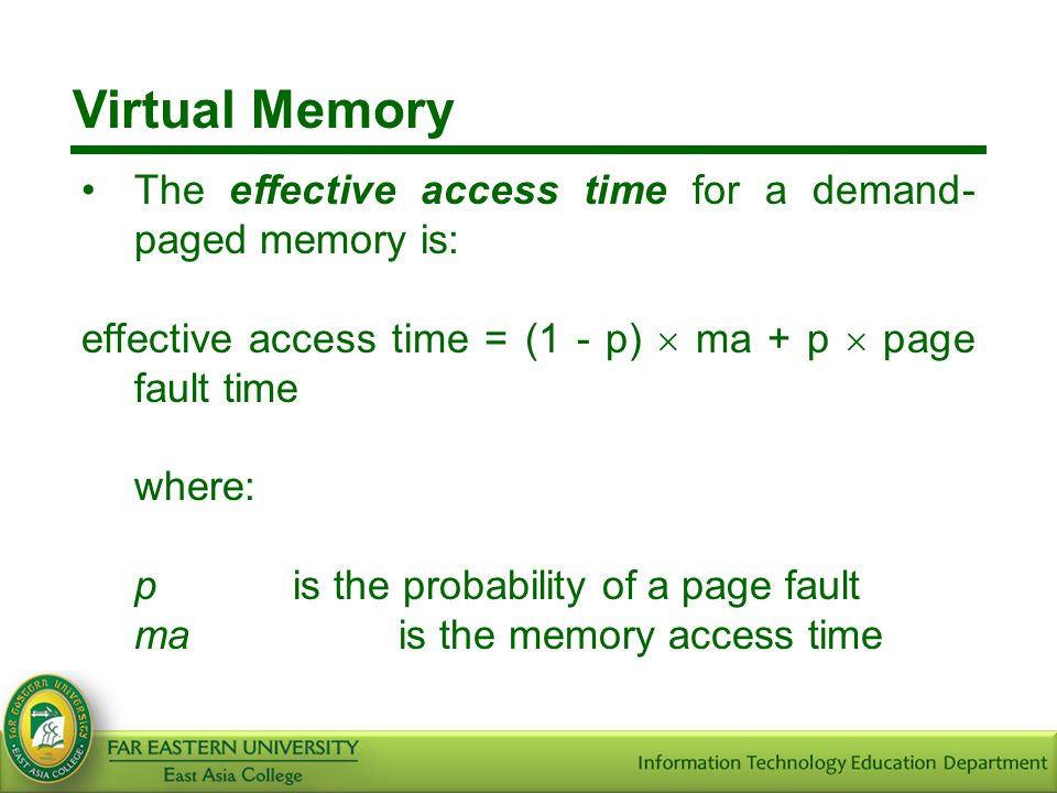 Virtual Memory The effective access time for a demand-paged memory is: