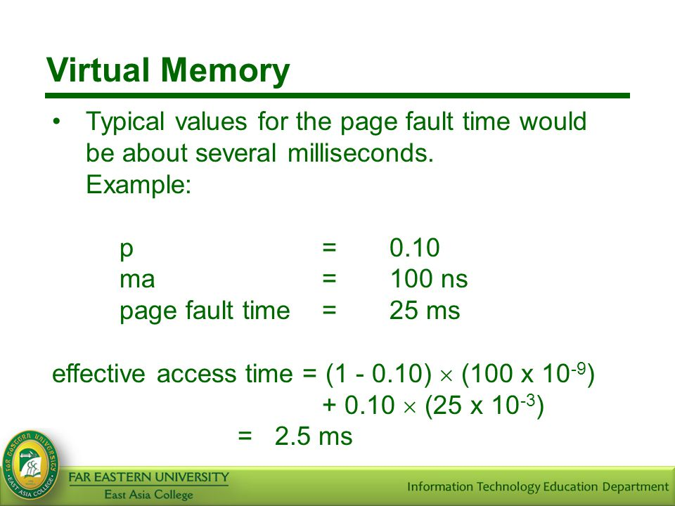 Virtual Memory Typical values for the page fault time would be about several milliseconds. Example: