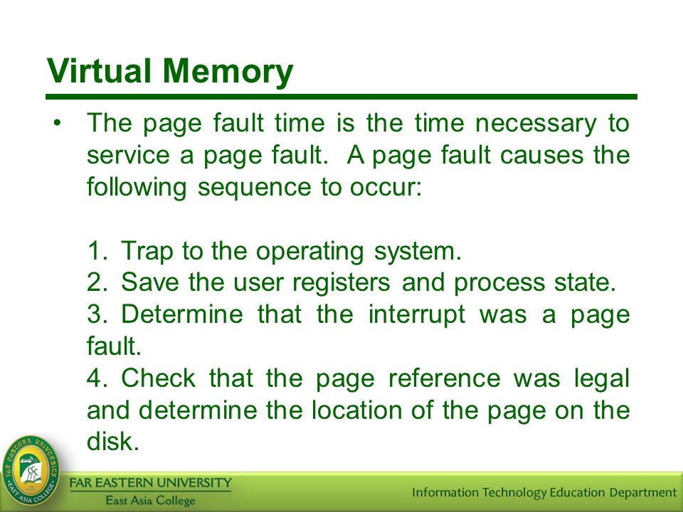 Virtual Memory The page fault time is the time necessary to service a page fault. A page fault causes the following sequence to occur: