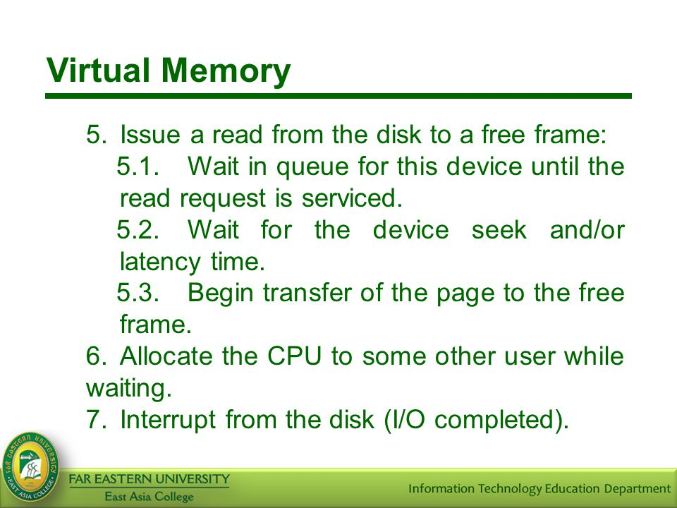 Virtual Memory 5. Issue a read from the disk to a free frame: