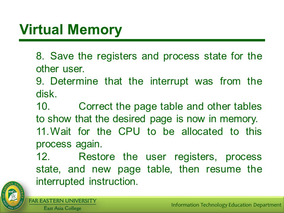 Virtual Memory 8. Save the registers and process state for the other user. 9. Determine that the interrupt was from the disk.