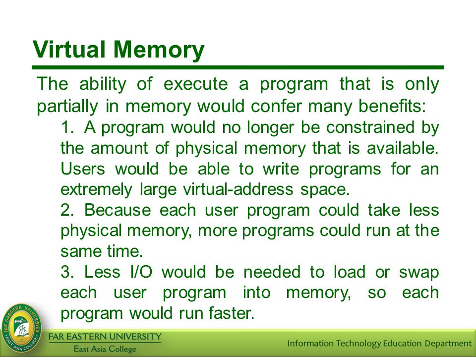 Virtual Memory The ability of execute a program that is only partially in memory would confer many benefits: