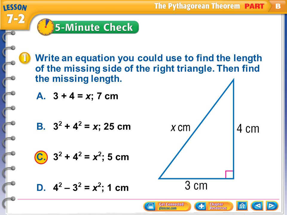 Write an equation you could use to find the length of the missing side of the right triangle. Then find the missing length.