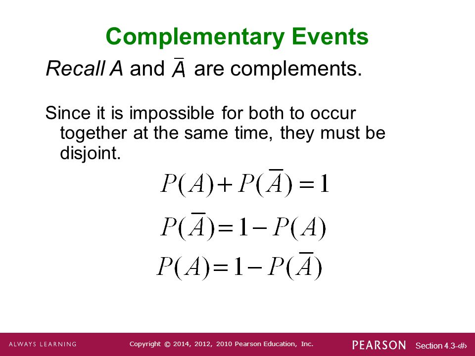 Complementary Events Recall A and are complements.