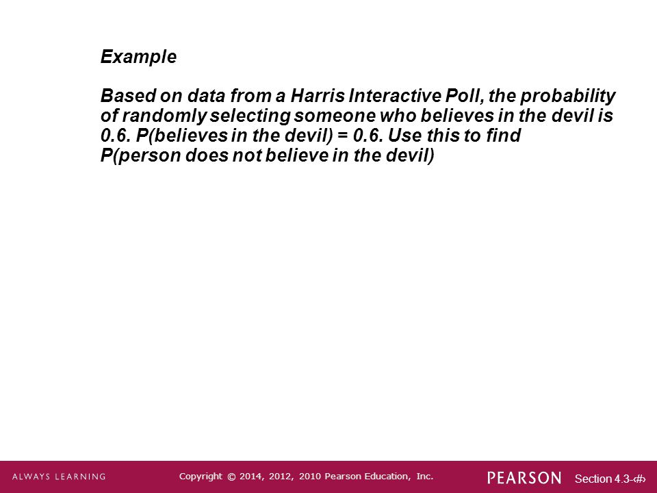 Example Based on data from a Harris Interactive Poll, the probability. of randomly selecting someone who believes in the devil is.