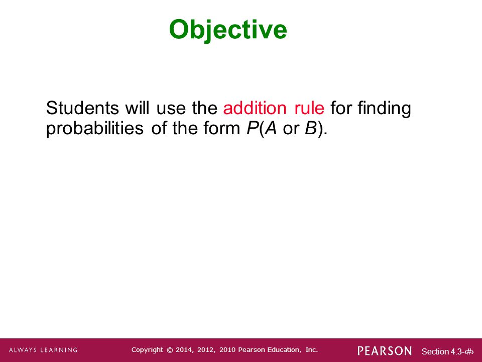 Objective Students will use the addition rule for finding probabilities of the form P(A or B).