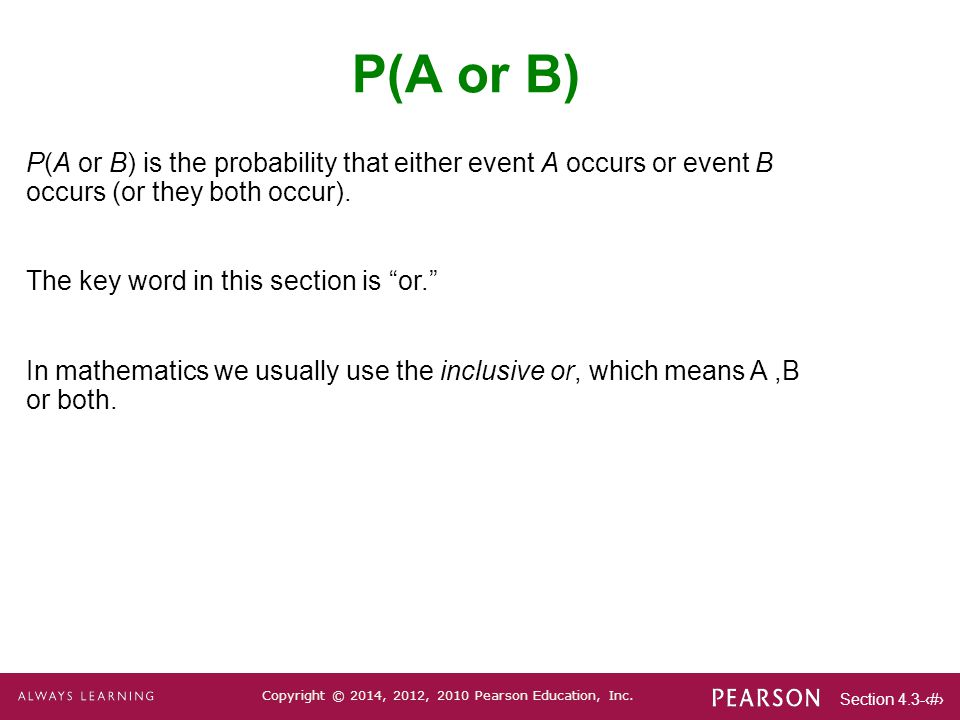 P(A or B) P(A or B) is the probability that either event A occurs or event B occurs (or they both occur).