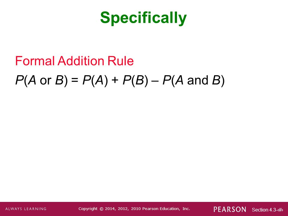 Specifically Formal Addition Rule P(A or B) = P(A) + P(B) – P(A and B)