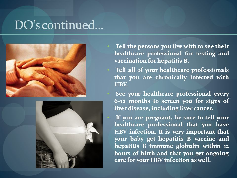 DO's continued… Tell the persons you live with to see their healthcare professional for testing and vaccination for hepatitis B.