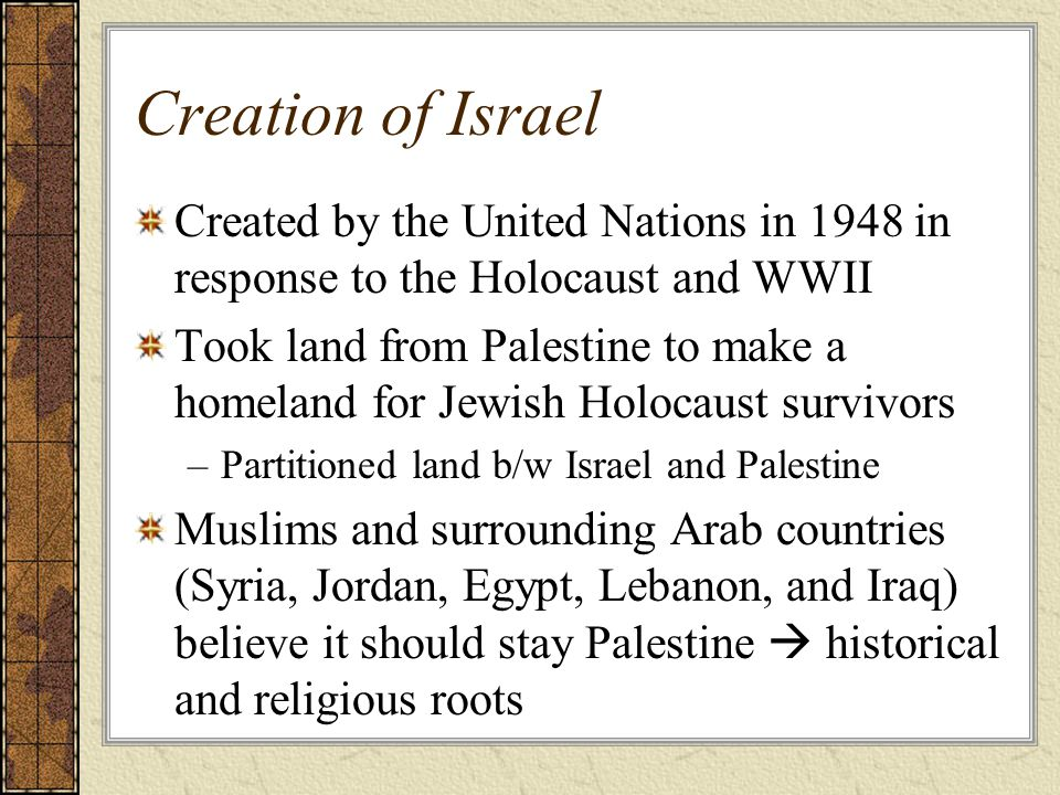 Creation of Israel Created by the United Nations in 1948 in response to the Holocaust and WWII.