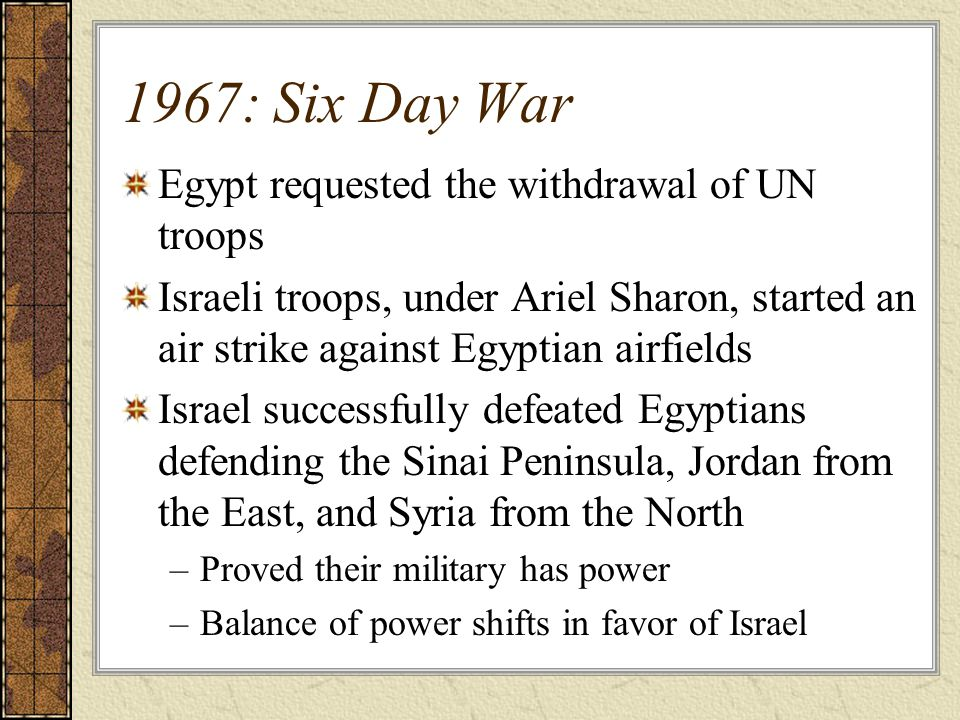 1967: Six Day War Egypt requested the withdrawal of UN troops