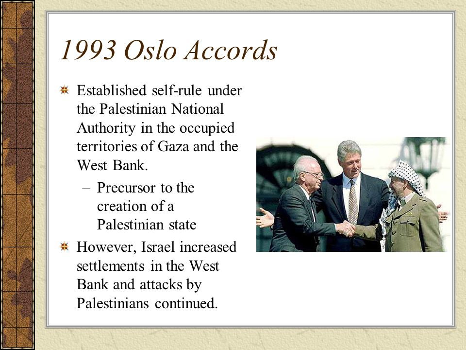 1993 Oslo Accords Established self-rule under the Palestinian National Authority in the occupied territories of Gaza and the West Bank.