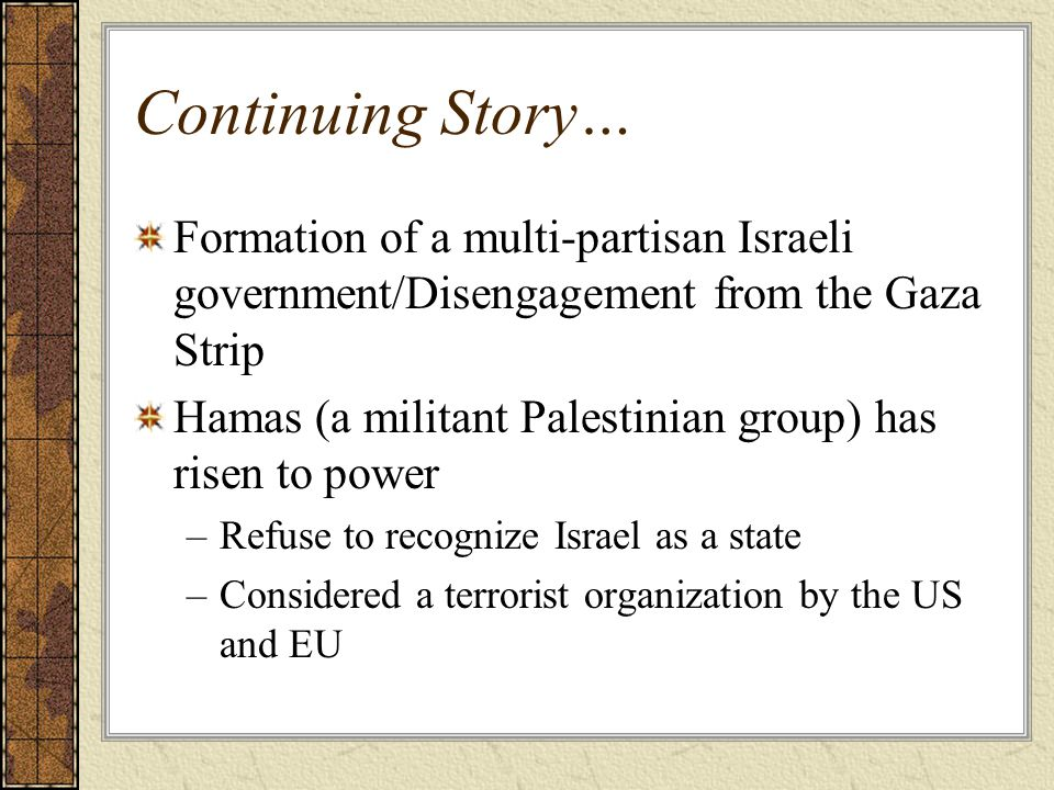 Continuing Story… Formation of a multi-partisan Israeli government/Disengagement from the Gaza Strip.