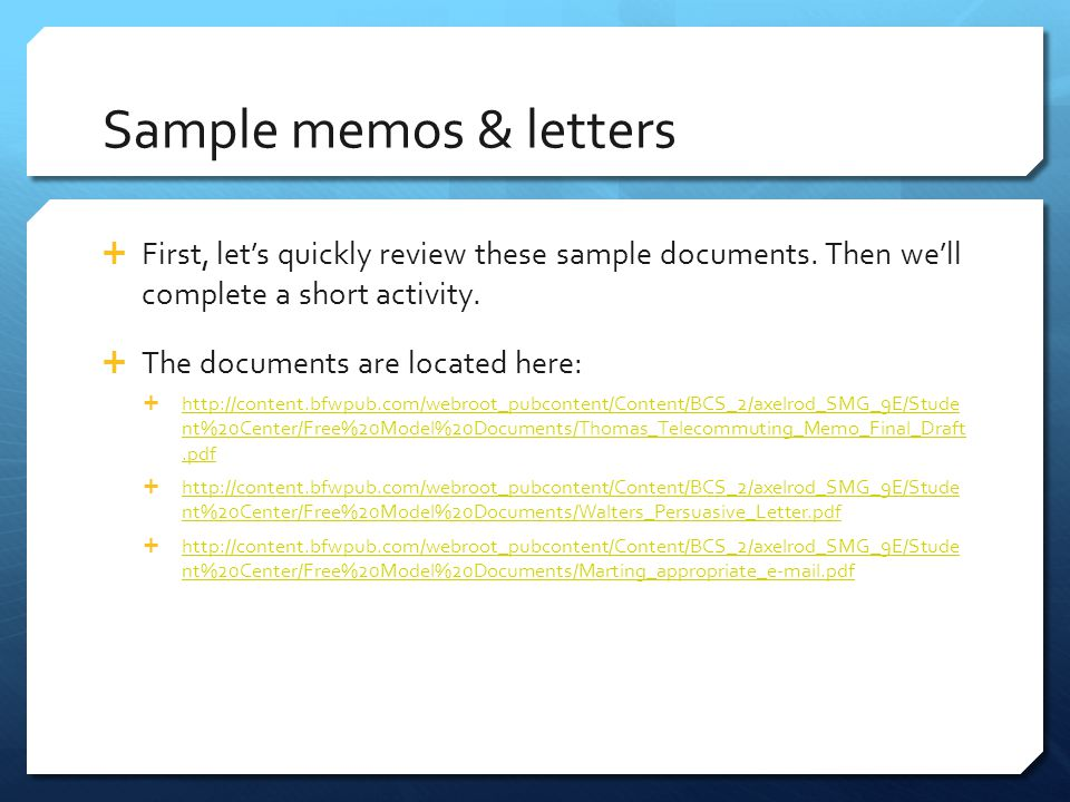 Sample memos & letters First, let's quickly review these sample documents. Then we'll complete a short activity.
