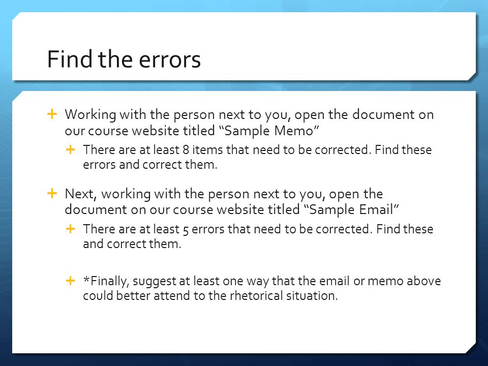Find the errors Working with the person next to you, open the document on our course website titled Sample Memo