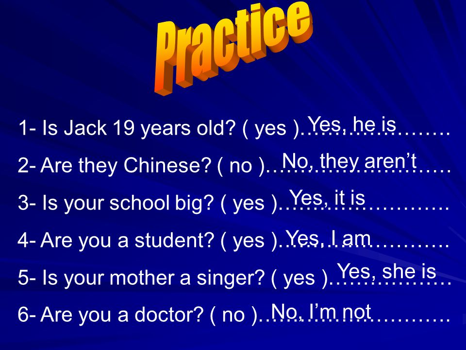 Practice Yes, he is 1- Is Jack 19 years old ( yes )………………….