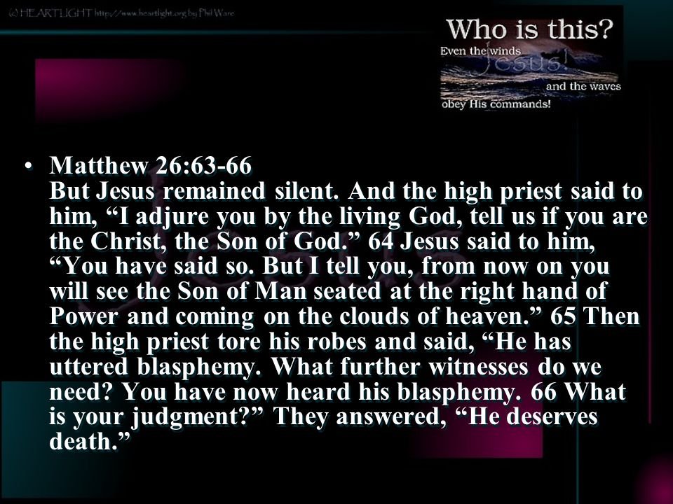 Matthew 26:63-66 But Jesus remained silent