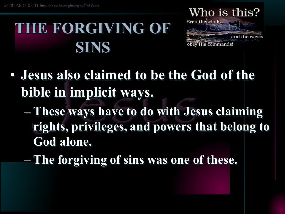 THE FORGIVING OF SINS Jesus also claimed to be the God of the bible in implicit ways.