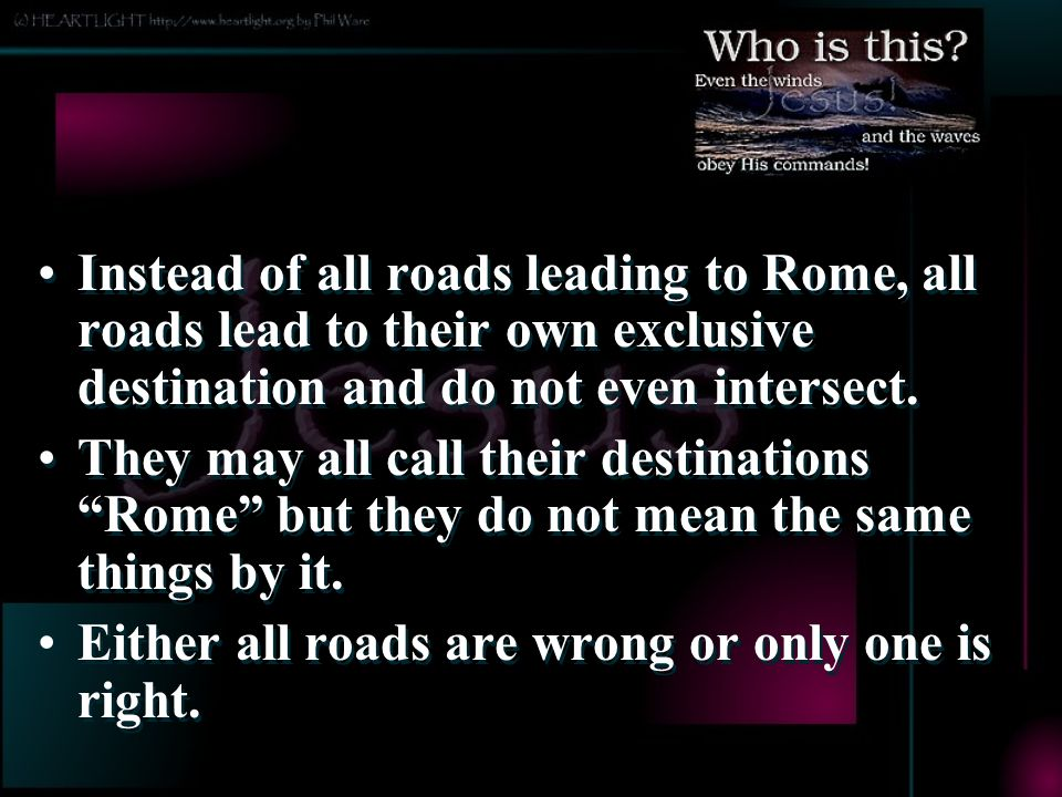 Either all roads are wrong or only one is right.