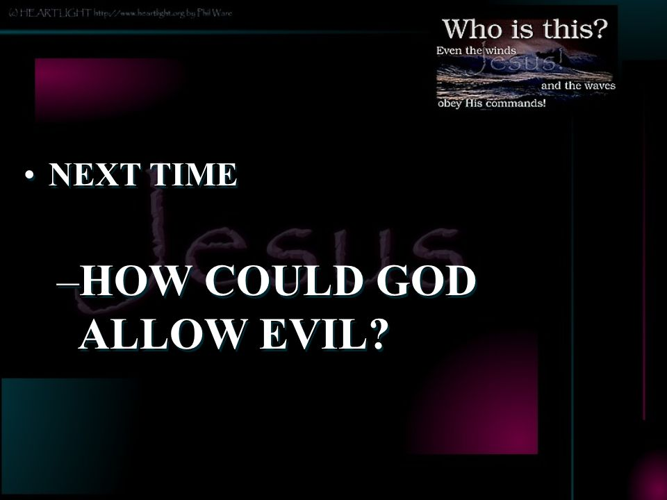 HOW COULD GOD ALLOW EVIL