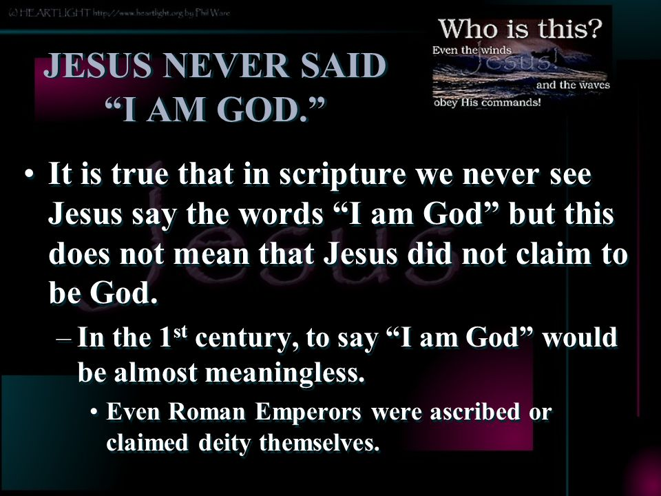 JESUS NEVER SAID I AM GOD.