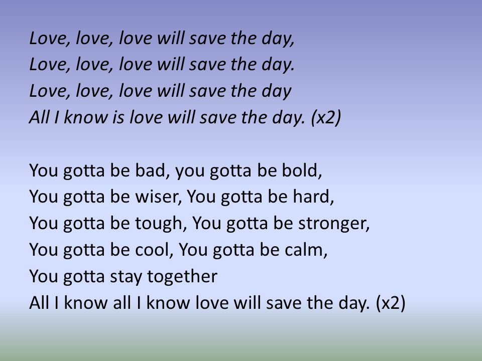Love, love, love will save the day, Love, love, love will save the day