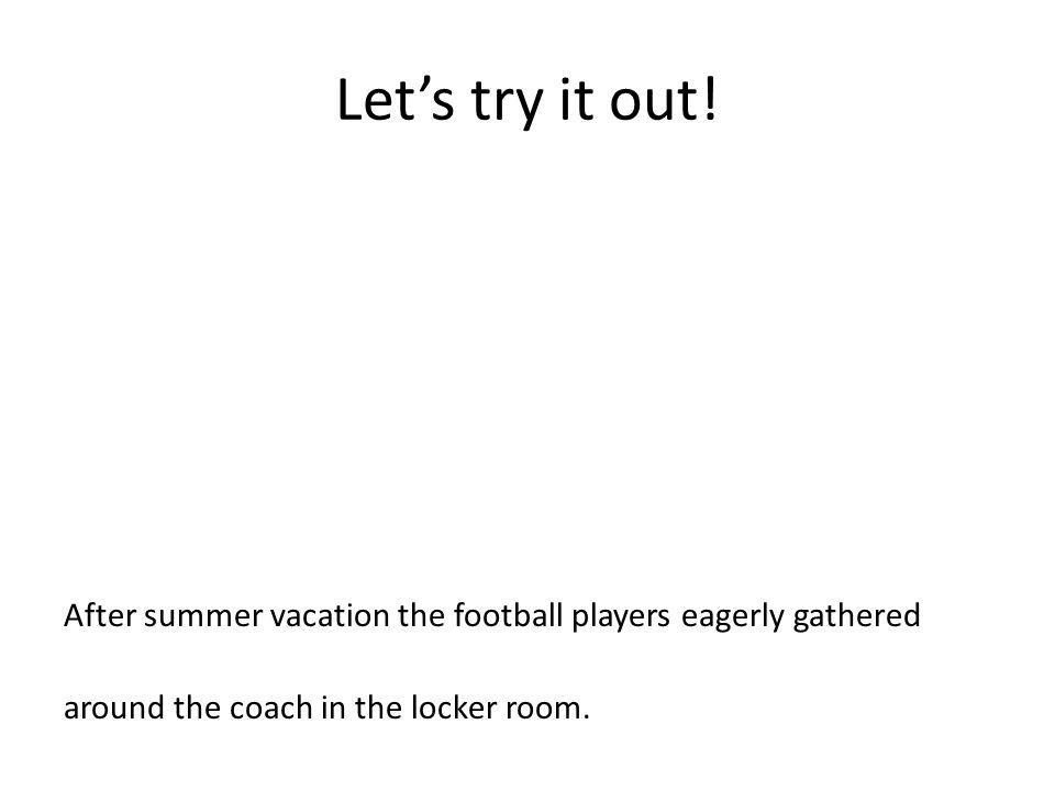 Let's try it out. After summer vacation the football players eagerly gathered.