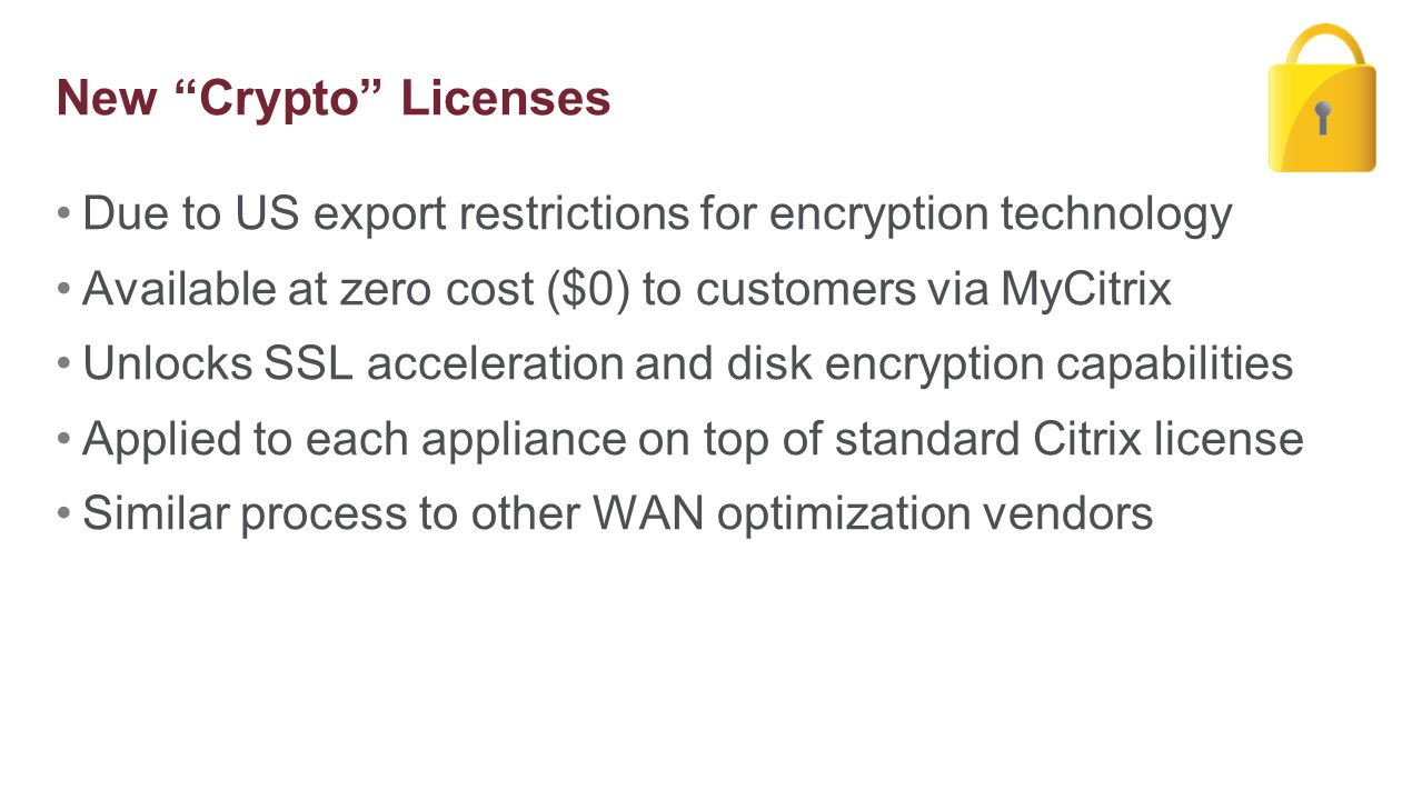 New Crypto Licenses Due to US export restrictions for encryption technology. Available at zero cost ($0) to customers via MyCitrix.