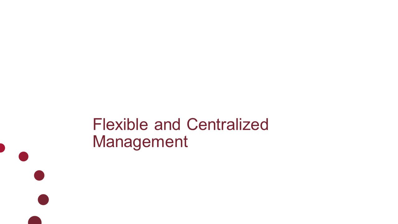 Flexible and Centralized Management