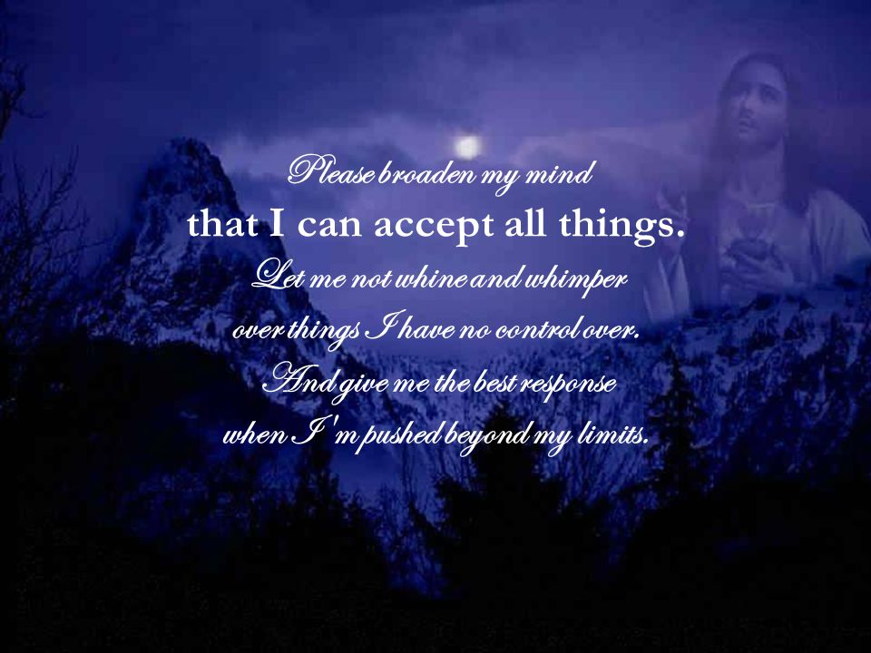 that I can accept all things. Let me not whine and whimper
