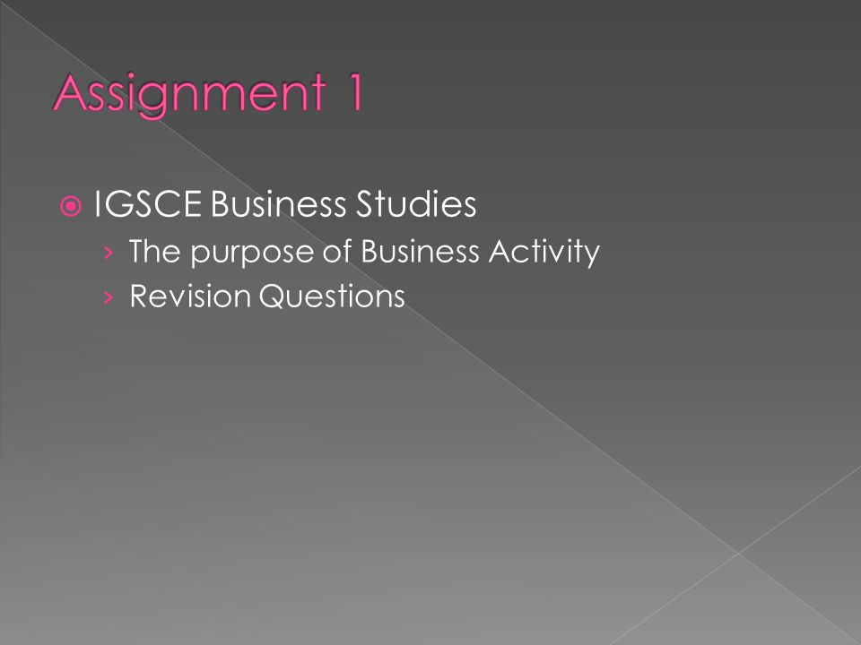 Assignment 1 IGSCE Business Studies The purpose of Business Activity