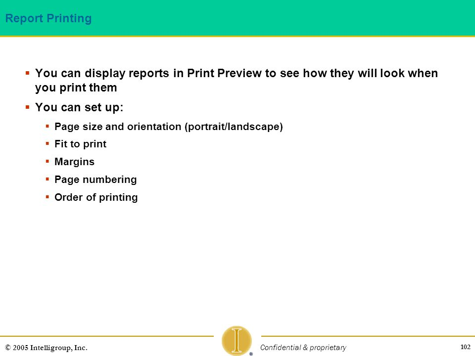 Report Printing You can display reports in Print Preview to see how they will look when you print them.