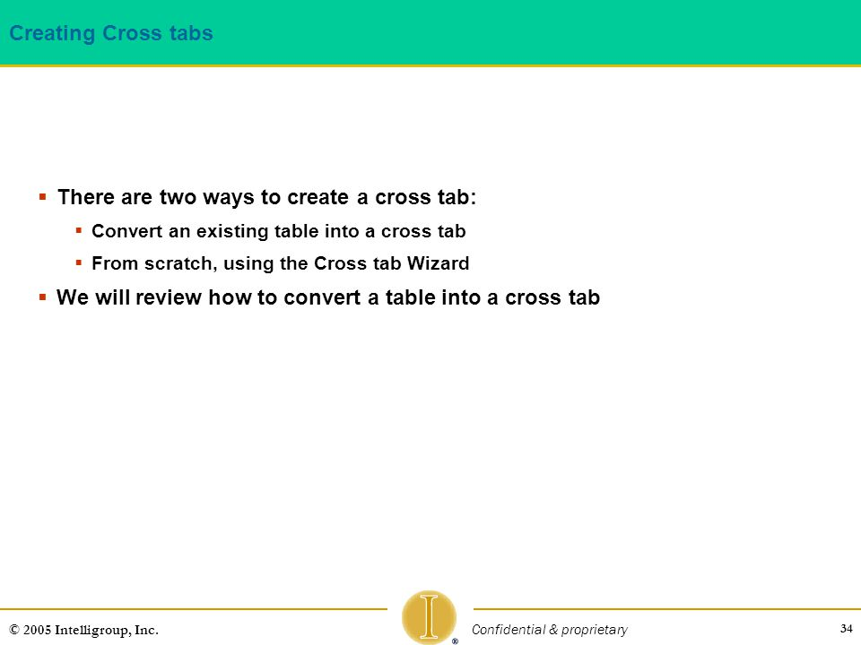 There are two ways to create a cross tab: