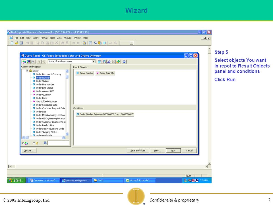 Wizard Step 5. Select objects You want in repot to Result Objects panel and conditions. Click Run.