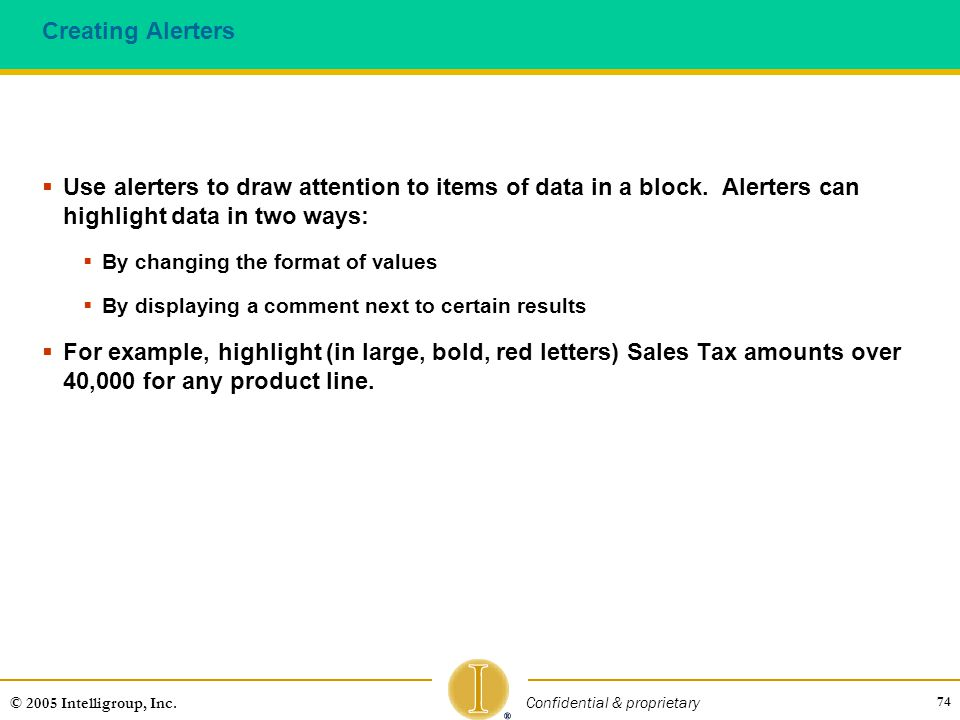 Creating Alerters Use alerters to draw attention to items of data in a block. Alerters can highlight data in two ways: