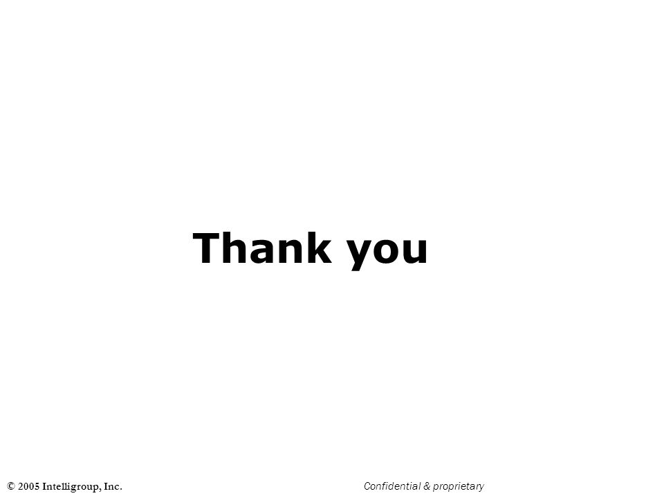Thank you © 2005 Intelligroup, Inc. Confidential & proprietary