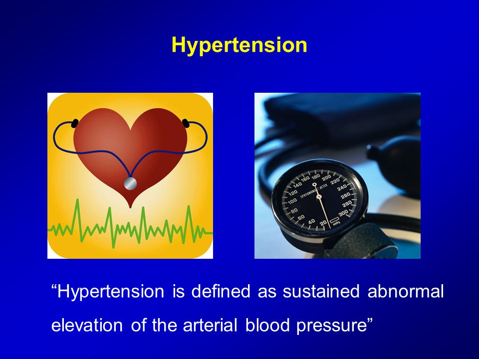 Hypertension Hypertension is defined as sustained abnormal elevation of the arterial blood pressure