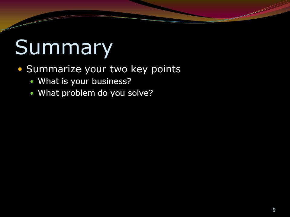 Summary Summarize your two key points What is your business