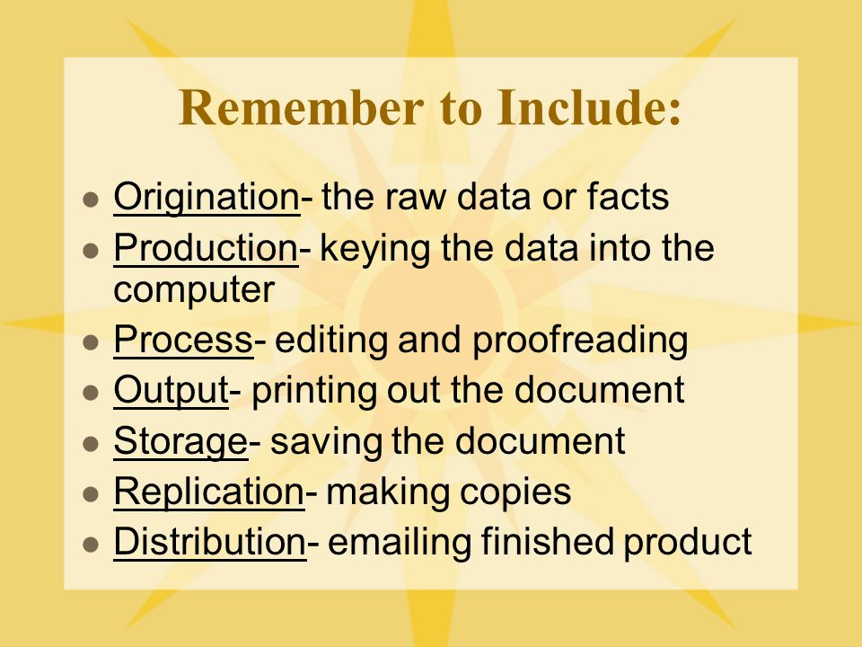 Remember to Include: Origination- the raw data or facts