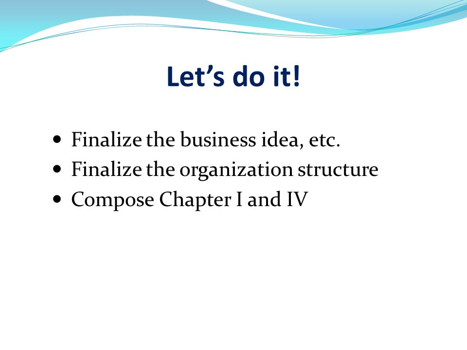 Let's do it! Finalize the business idea, etc.