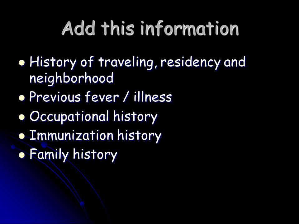 Add this information History of traveling, residency and neighborhood