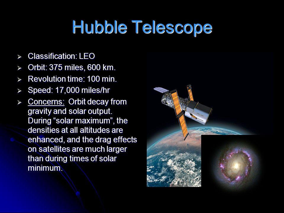 Hubble Telescope Classification: LEO Orbit: 375 miles, 600 km.