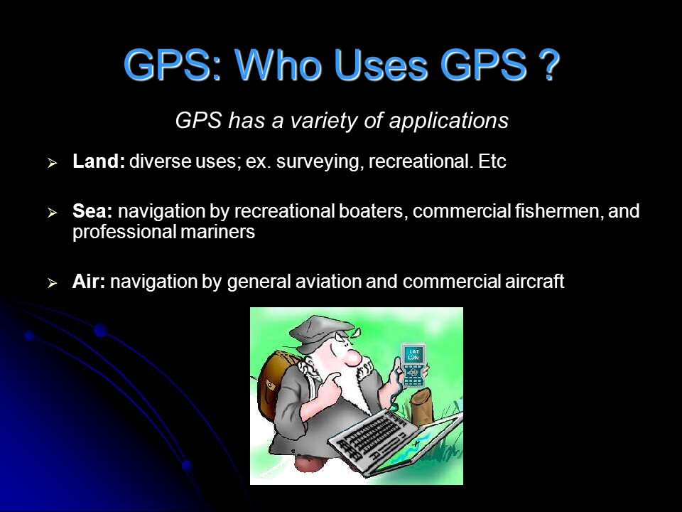 GPS has a variety of applications