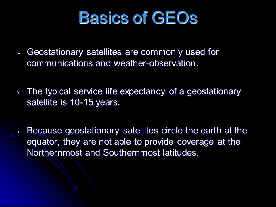 Basics of GEOs Geostationary satellites are commonly used for communications and weather-observation.